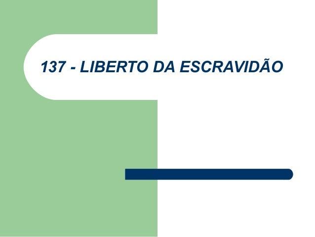 137 - LIBERTO DA ESCRAVIDÃO