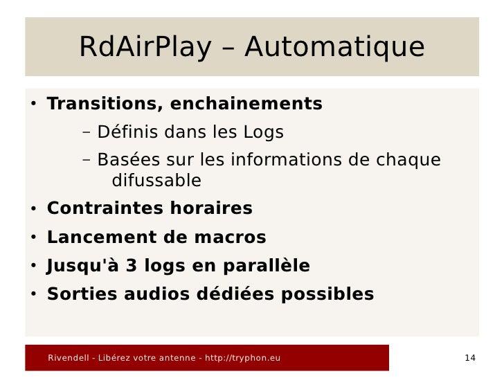 RdAirPlay – Automatique ●   Transitions, enchainements            –   Définis dans les Logs            –   Basées sur les ...