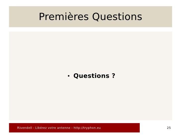 Premières Questions                                    ●   Questions ?     Rivendell - Libérez votre antenne - http://tryp...