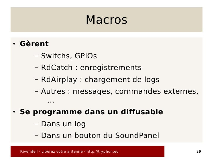 Macros ●   Gèrent            –   Switchs, GPIOs            –   RdCatch : enregistrements            –   RdAirplay : charge...