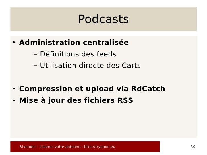Podcasts ●   Administration centralisée            –   Définitions des feeds            –   Utilisation directe des Carts ...