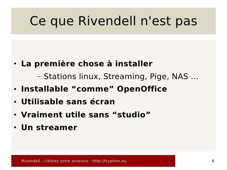 Ce que Rivendell n'est pas   ●   La première chose à installer            –   Stations linux, Streaming, Pige, NAS ... ●  ...