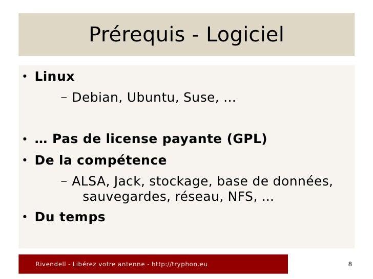Prérequis - Logiciel ●   Linux            –   Debian, Ubuntu, Suse, …  ●   … Pas de license payante (GPL) ●   De la compét...