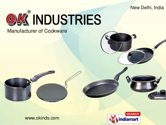 www.okinds.comNew Delhi, IndiaManufacturer of Cookware