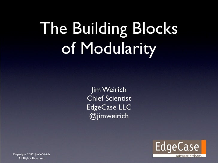 The Building Blocks                      of Modularity                                 Jim Weirich                        ...