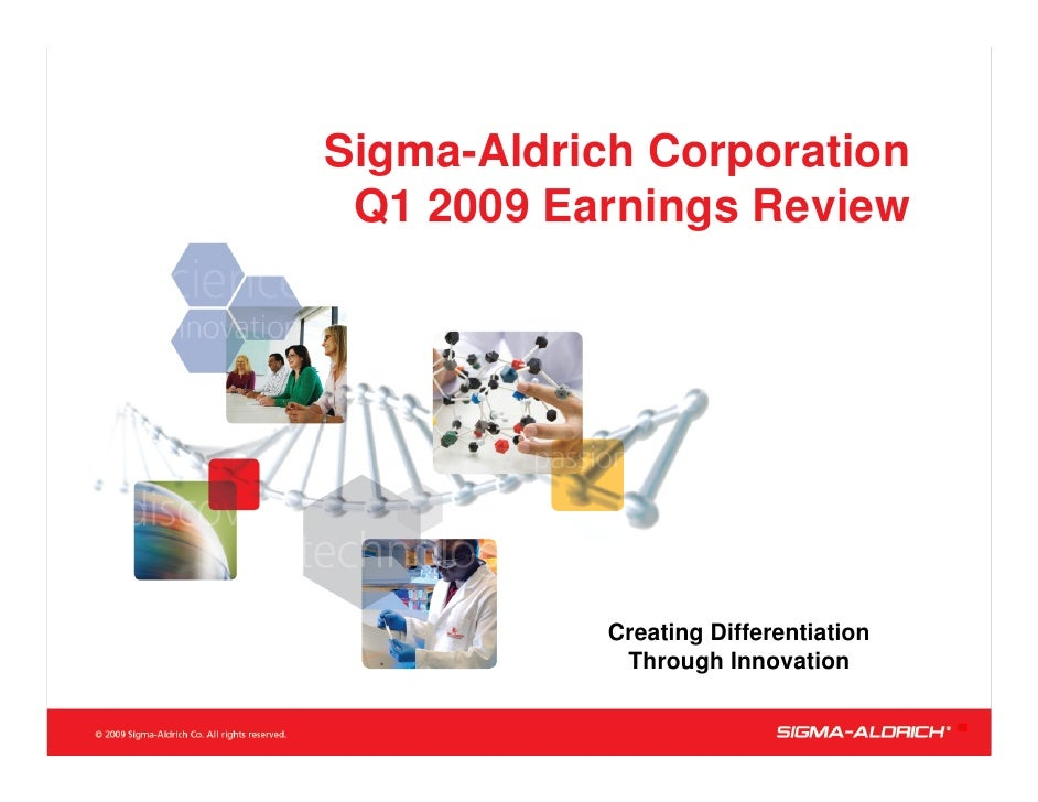 Sigma-Aldrich Corporation  Q1 2009 Earnings Review                 Creating Differentiation              Through Innovatio...