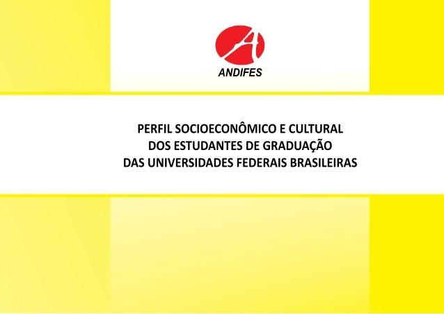 PERFIL SOCIOECONÔMICO E CULTURAL  DOS ESTUDANTES DE GRADUAÇÃO  DAS UNIVERSIDADES FEDERAIS BRASILEIRAS  ANDIFES  Julho de 2...
