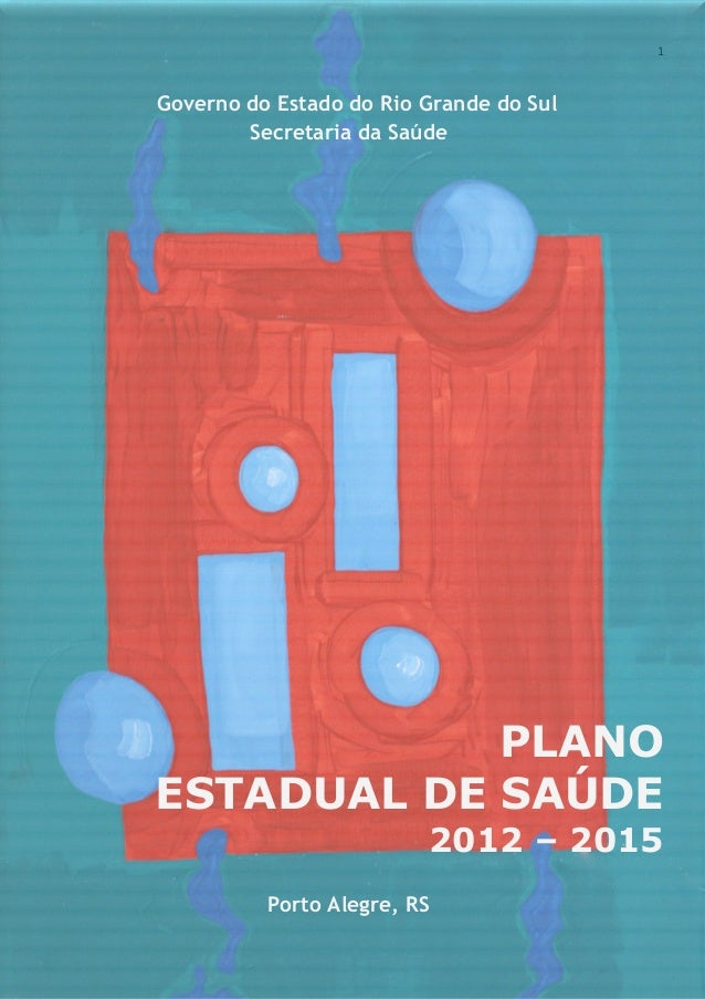 1  Governo do Estado do Rio Grande do Sul Secretaria da Saúde  PLANO ESTADUAL DE SAÚDE 2012 – 2015 Porto Alegre, RS