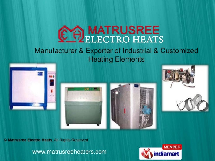 Manufacturer & Exporter of Industrial & Customized                Heating Elementswww.matrusreeheaters.com