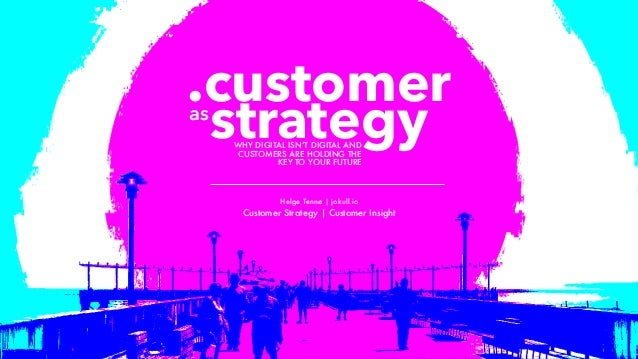 Helge Tennø | jokull.io Customer Strategy | Customer Insight .customer strategyWHY DIGITAL ISN'T DIGITAL AND CUSTOMERS ARE...