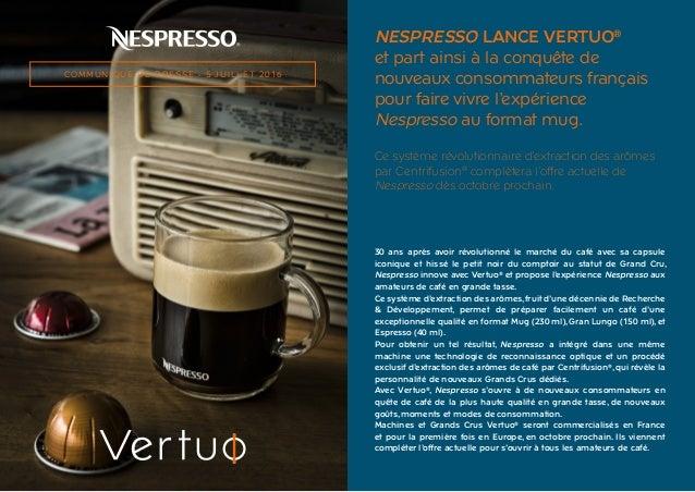 NESPRESSO LANCE VERTUO® et part ainsi à la conquête de nouveaux consommateurs français pour faire vivre l'expérience Nespr...