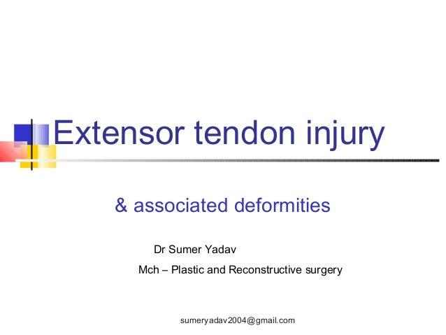Extensor tendon injury & associated deformities Dr Sumer Yadav Mch – Plastic and Reconstructive surgery sumeryadav2004@gma...