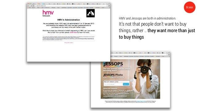 HMV and Jessops are both in administration.It's not that people don't want to buythings, rather .. they want more than jus...