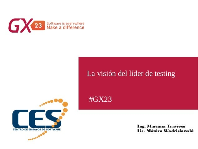 #GX23 La visión del líder de testing Ing. Mariana Travieso Lic. Mónica Wodzislawski