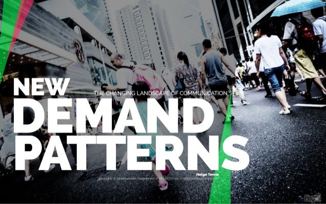 New Demand Patterns - How customers are changing the landscape of communication and business.