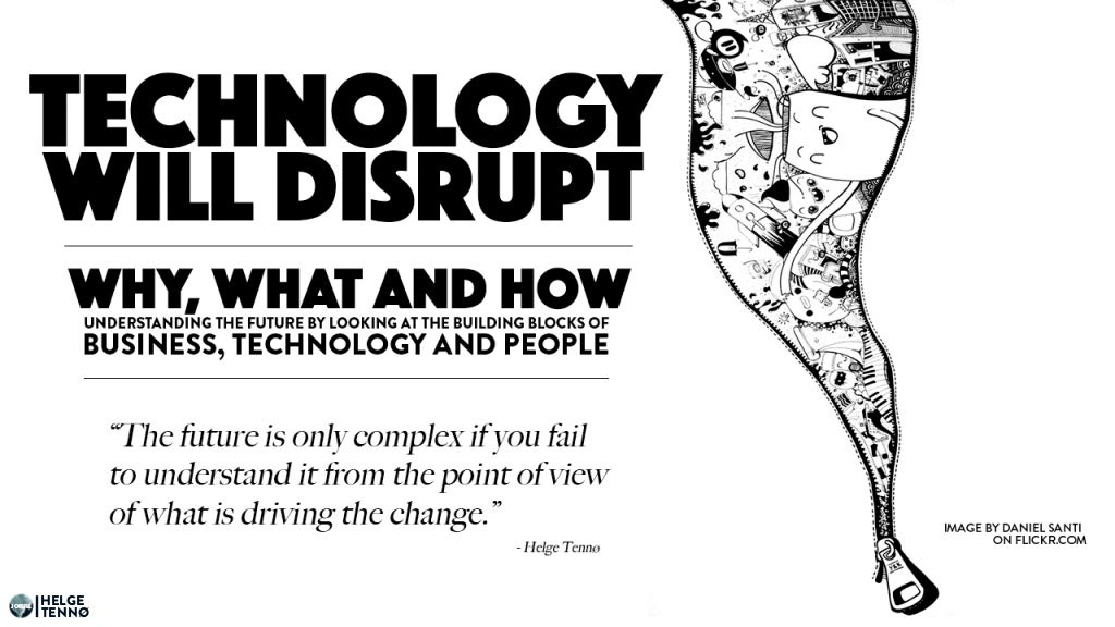 Technology Will Disrupt - Why, What and How?