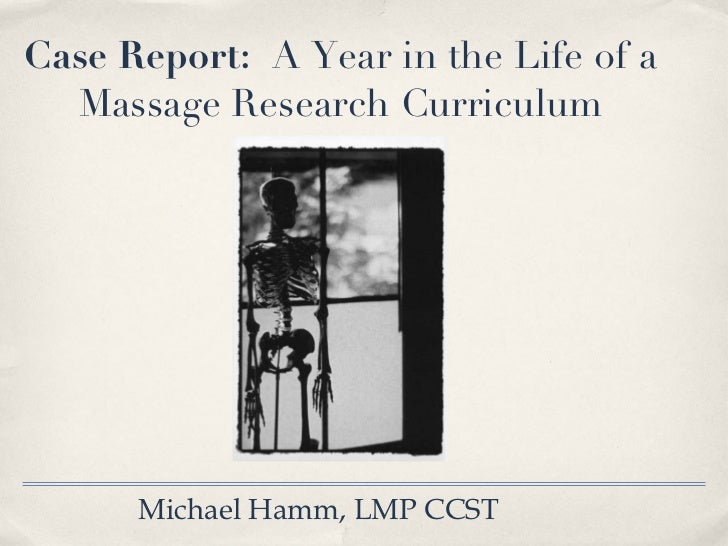 Case Report:  A Year in the Life of a  Massage Research Curriculum Michael Hamm, LMP CCST