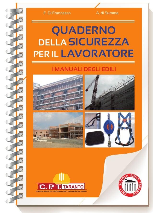 F. Di Francesco   A. di Summa        QUADERNO     DELLA SICUREZZA    PER IL LAVORATORE        I MANUALI DEGLI EDILI