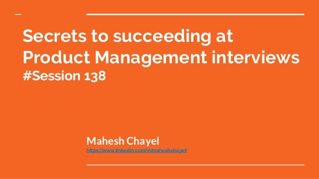 Secrets to succeeding at Product Management interviews #Session 138 Mahesh Chayel https://www.linkedin.com/in/maheshchayel/