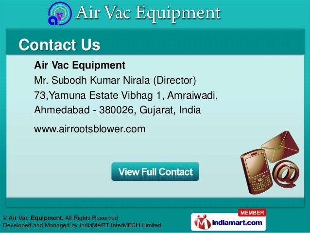 Contact Us Air Vac Equipment Mr. Subodh Kumar Nirala (Director) 73,Yamuna Estate Vibhag 1, Amraiwadi, Ahmedabad - 380026, ...