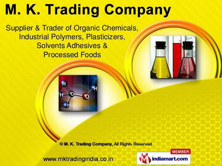 Supplier & Trader of Organic Chemicals,   Industrial Polymers, Plasticizers,         Solvents Adhesives &           Proces...