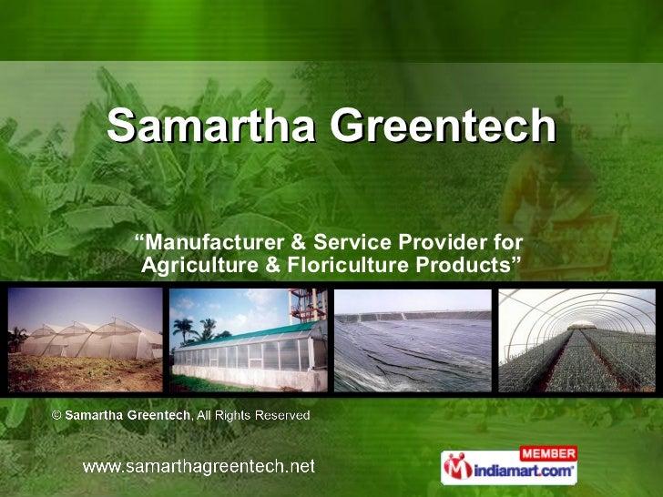 "Samartha Greentech "" Manufacturer & Service Provider for  Agriculture & Floriculture Products"""