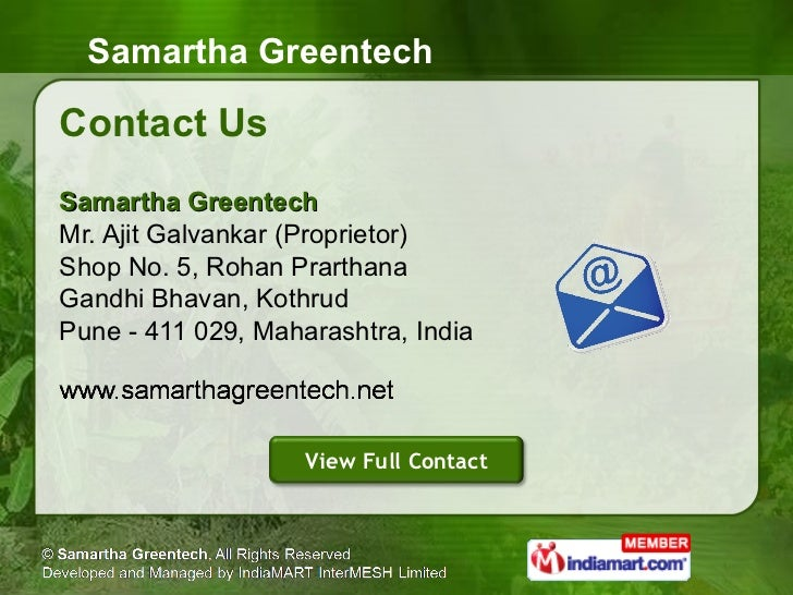 Contact Us <ul><li>Samartha Greentech Mr. Ajit Galvankar (Proprietor) </li></ul><ul><li>Shop No. 5, Rohan Prarthana Gandhi...