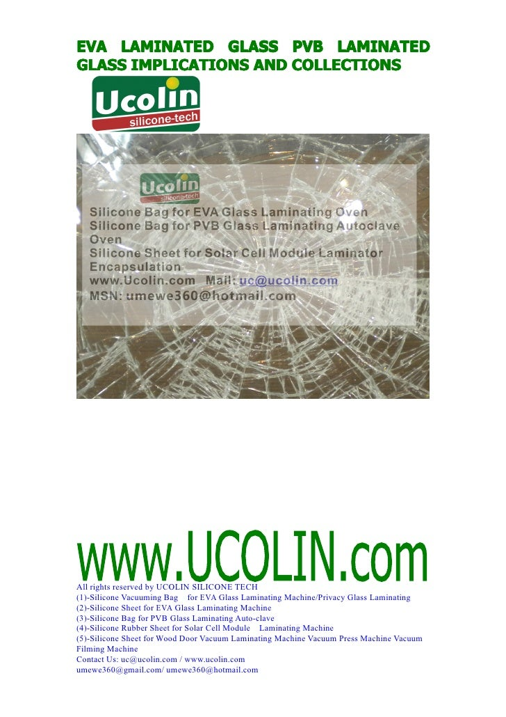 EVA LAMINATED GLASS PVB LAMINATEDGLASS IMPLICATIONS AND COLLECTIONSAll rights reserved by UCOLIN SILICONE TECH(1)-Silicone...