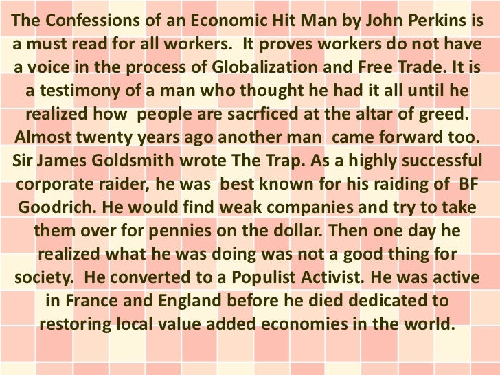 The Confessions of an Economic Hit Man by John Perkins isa must read for all workers. It proves workers do not havea voice...