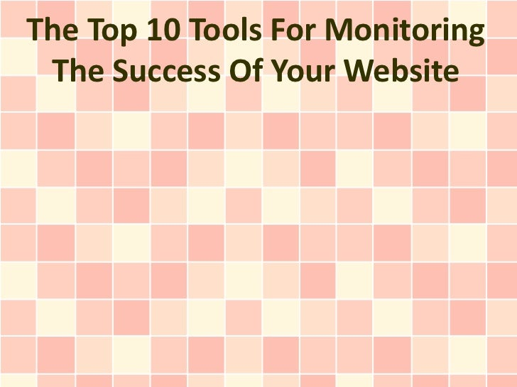 The Top 10 Tools For Monitoring The Success Of Your Website