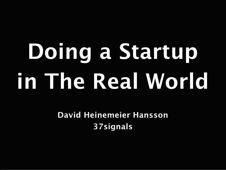 Doing a Startup in The Real World    David Heinemeier Hansson            37signals