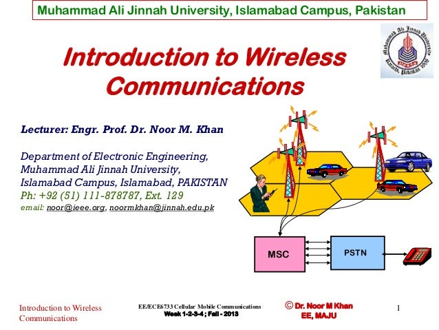 Muhammad Ali Jinnah University, Islamabad Campus, Pakistan  Introduction to Wireless Communications Lecturer: Engr. Prof. ...
