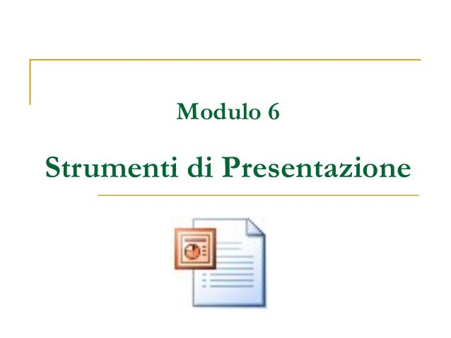 Modulo 6 Strumenti di Presentazione