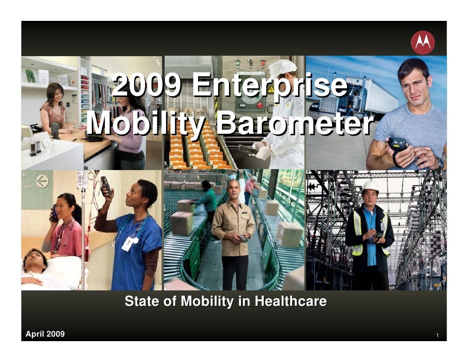 2009 Enterprise              Mobility Barometer                    State of Mobility in Healthcare  April 2009            ...