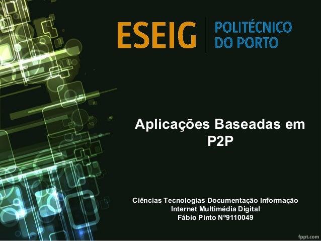 Aplicações Baseadas emP2PCiências Tecnologias Documentação InformaçãoInternet Multimédia DigitalFábio Pinto Nº9110049