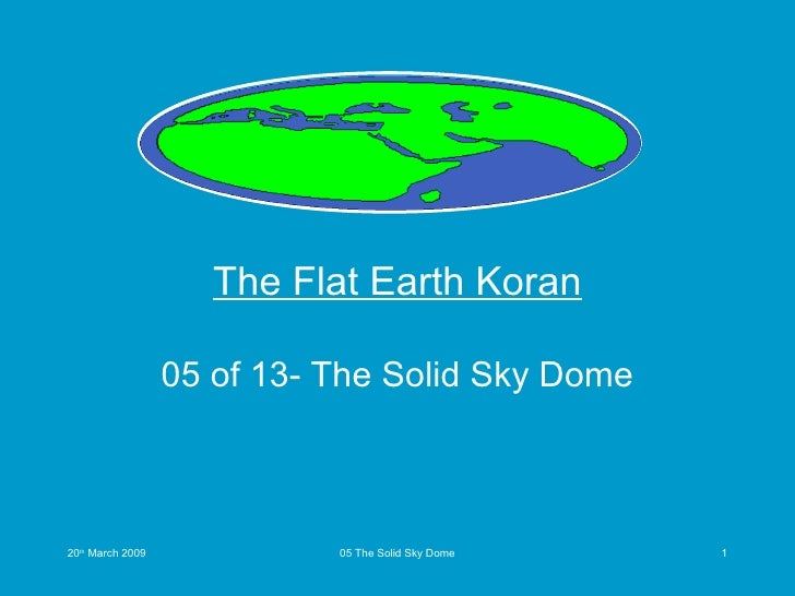 The Flat Earth Koran 05 of 13- The Solid Sky Dome