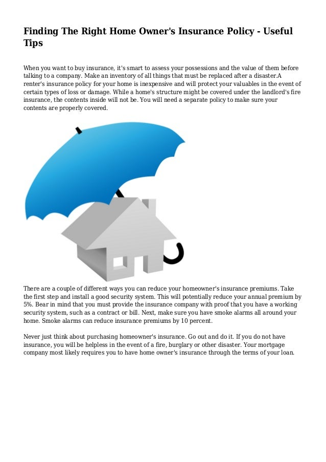 Finding The Right Home Owner's Insurance Policy - Useful Tips When you want to buy insurance, it's smart to assess your po...