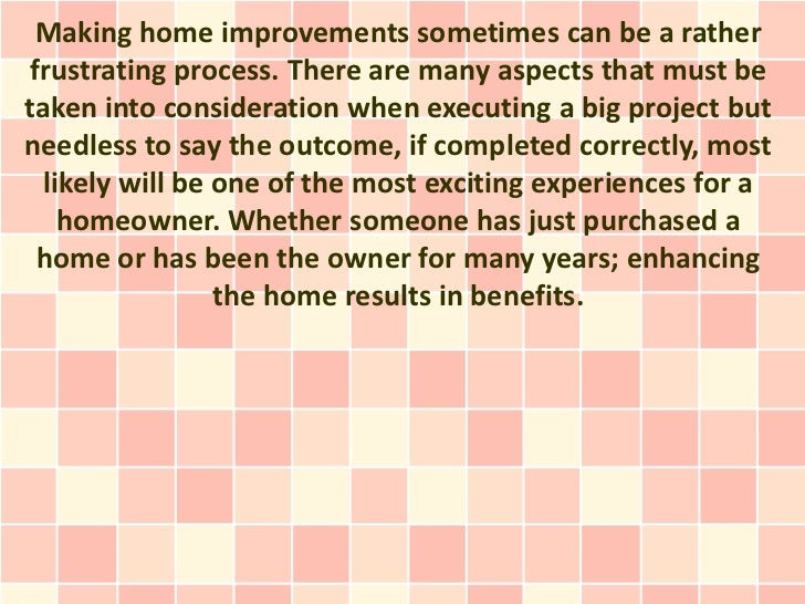 Making home improvements sometimes can be a ratherfrustrating process. There are many aspects that must betaken into consi...