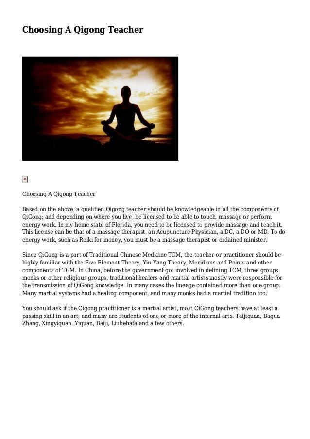 Choosing A Qigong Teacher  Choosing A Qigong Teacher Based on the above, a qualified Qigong teacher should be knowledgeabl...