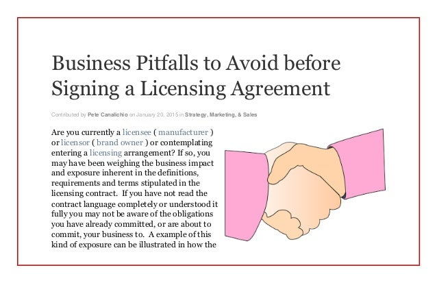 Business pitfalls to avoid before signing a licensing agreement 1 638gcb1451366829 business pitfalls to avoid before signing a licensing agreement contributed by pete canalichio on january 20 platinumwayz