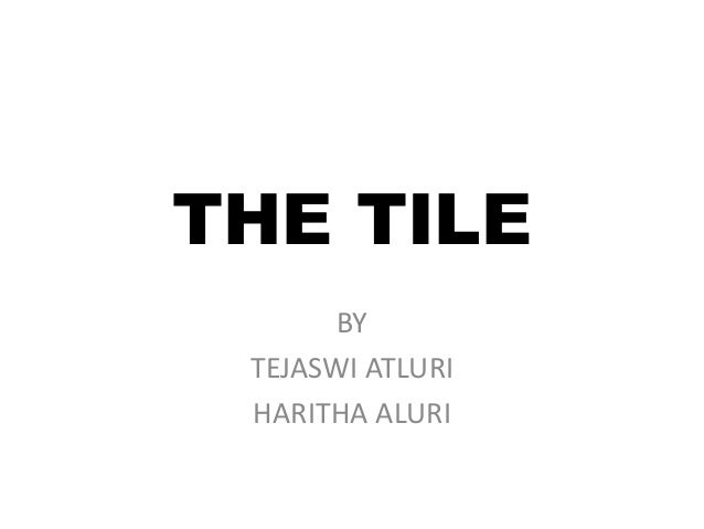 THE TILE BY TEJASWI ATLURI HARITHA ALURI
