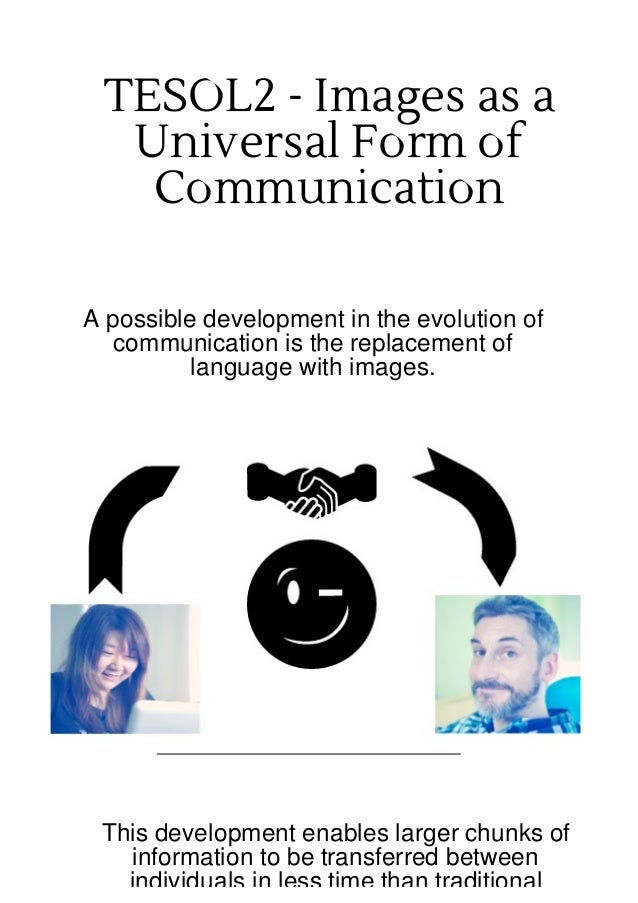 TESOL2 - Images as a Universal Form of Communication A possible development in the evolution of communication is the repla...