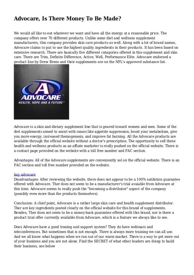 Advocare, Is There Money To Be Made? We would all like to eat whatever we want and have all the energy at a reasonable pri...