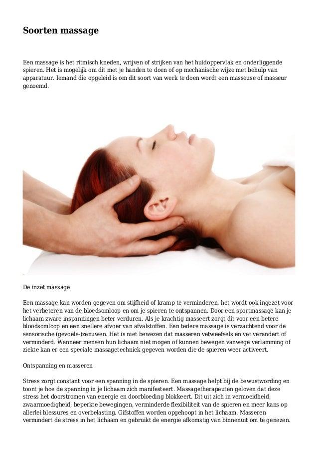 Soorten massage  Een massage is het ritmisch kneden, wrijven of strijken van het huidoppervlak en onderliggende spieren. H...
