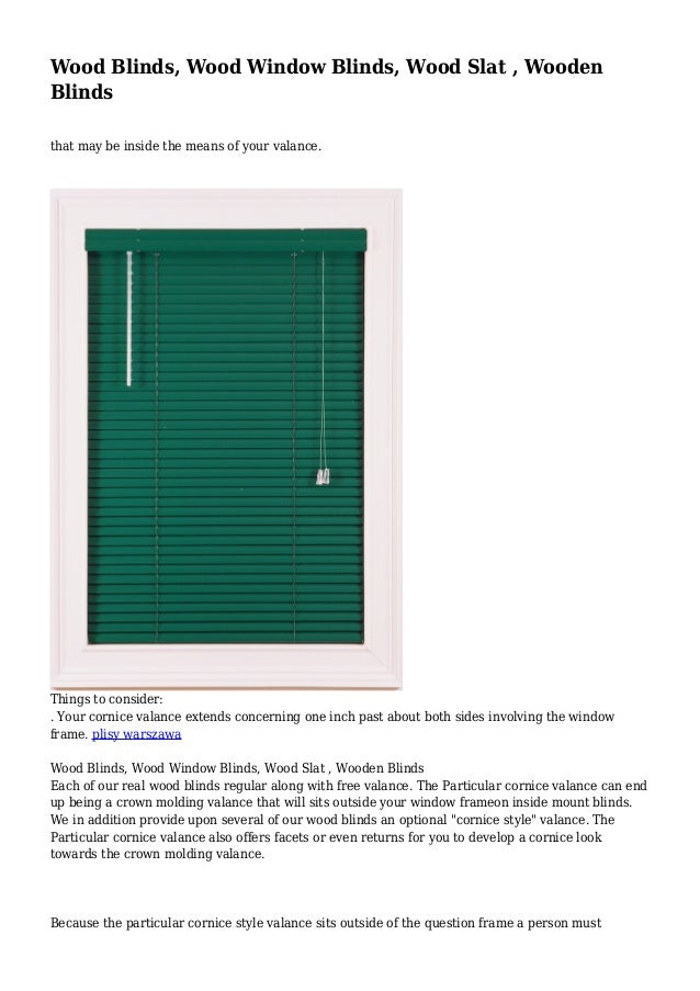 Wood Blinds, Wood Window Blinds, Wood Slat , Wooden Blinds that may be inside the means of your valance.  Things to consid...