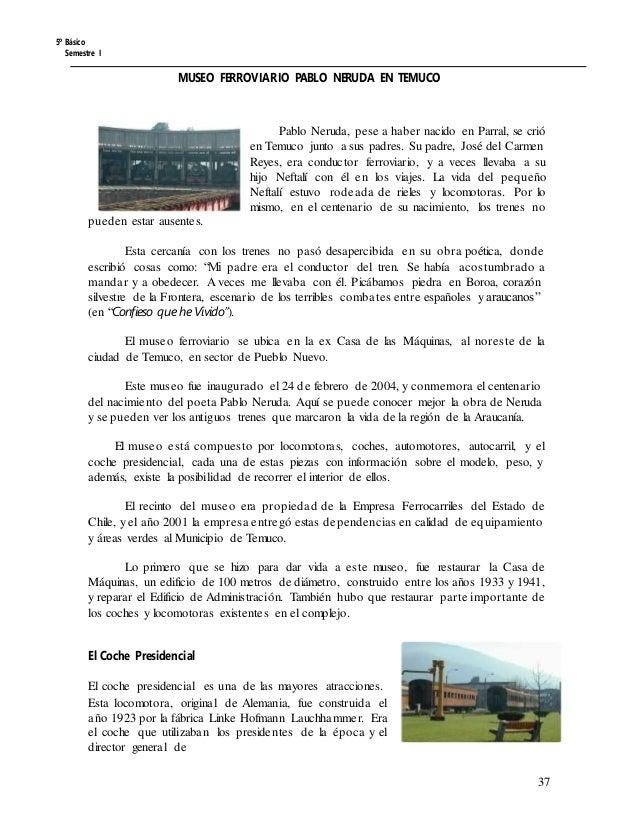 5º Básico Semestre I MUSEO FERROVIARIO PABLO NERUDA EN TEMUCO Pablo Neruda, pese a haber nacido en Parral, se crió en Temu...