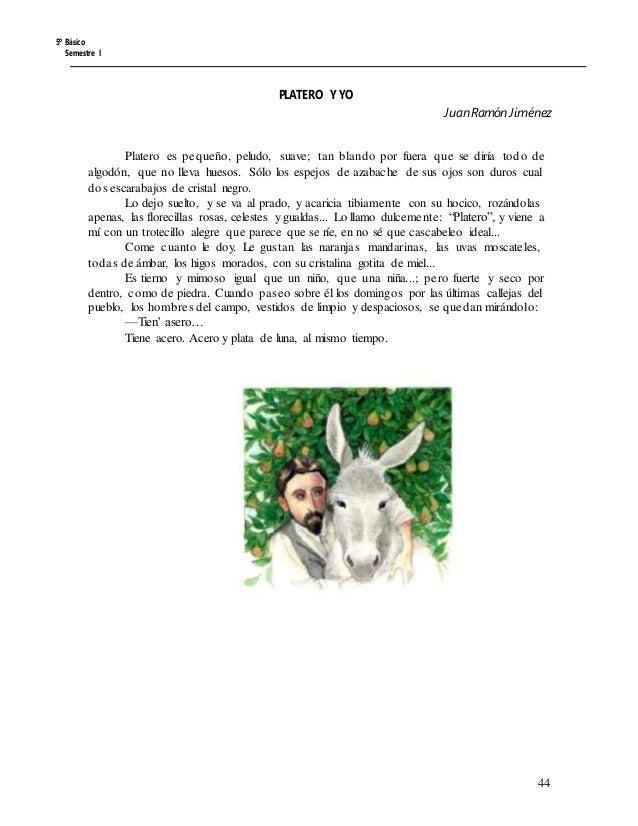 5º Básico Semestre I PLATERO Y YO JuanRamónJiménez Platero es pequeño, peludo, suave; tan blando por fuera que se diría to...
