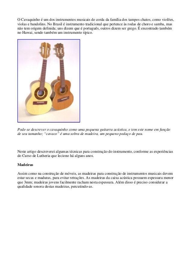 O Cavaquinho é um dos instrumentos musicais de corda da família dos tampos chatos, como violões, violas e bandolins. No Br...