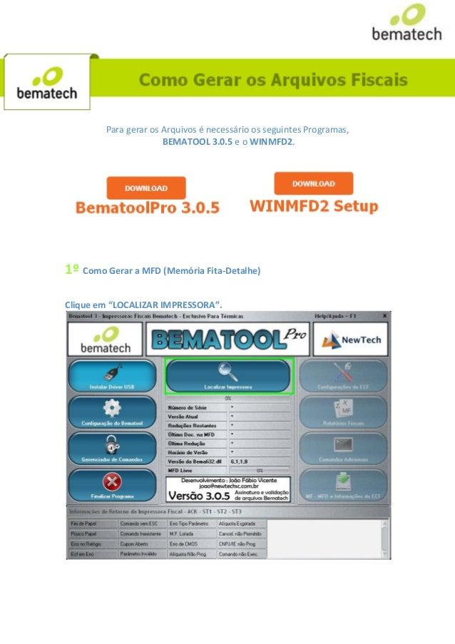 Para gerar os Arquivos é necessário os seguintes Programas, BEMATOOL 3.0.5 e o WINMFD2. 1º Como Gerar a MFD (Memória Fita-...