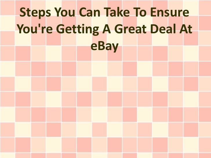Steps You Can Take To EnsureYoure Getting A Great Deal At             eBay